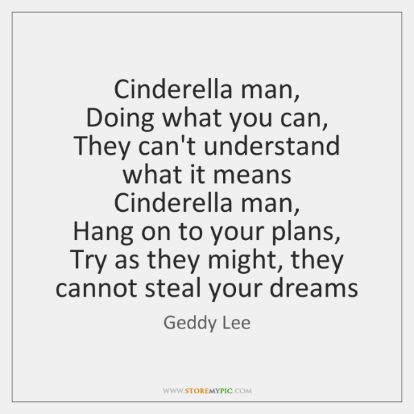 Geddy Lee Quotes StoreMyPic Awesome Cinderella Man Quotes