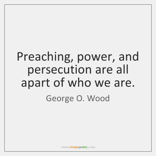 Preaching, power, and persecution are all apart of who we are.