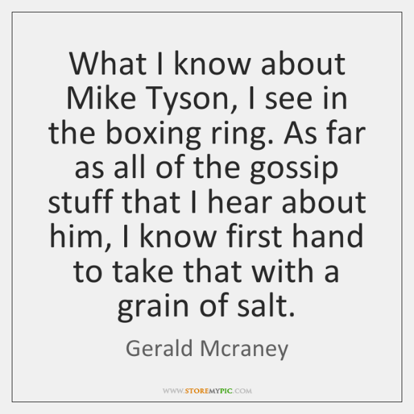 What I know about Mike Tyson, I see in the boxing ring. ...
