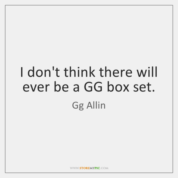 I don't think there will ever be a GG box set.