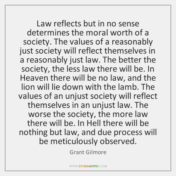 Law reflects but in no sense determines the moral worth of a ...