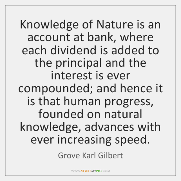 Knowledge of Nature is an account at bank, where each dividend is ...