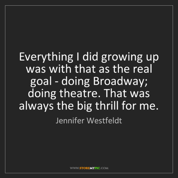 Jennifer Westfeldt: Everything I did growing up was with that as the real...