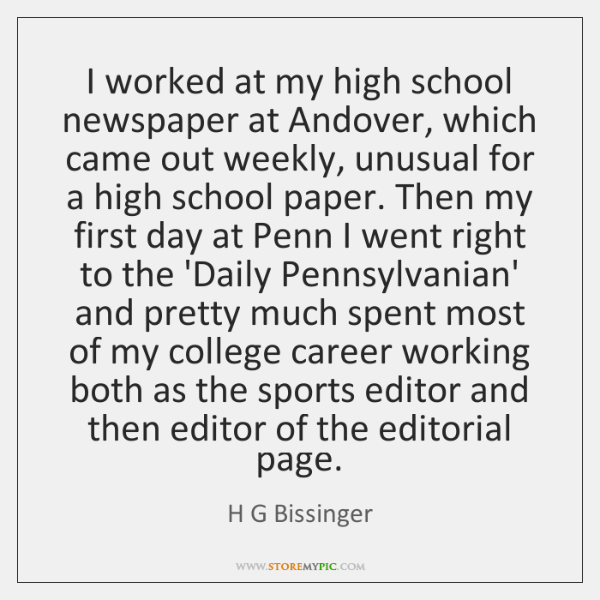 I worked at my high school newspaper at Andover, which came out ...