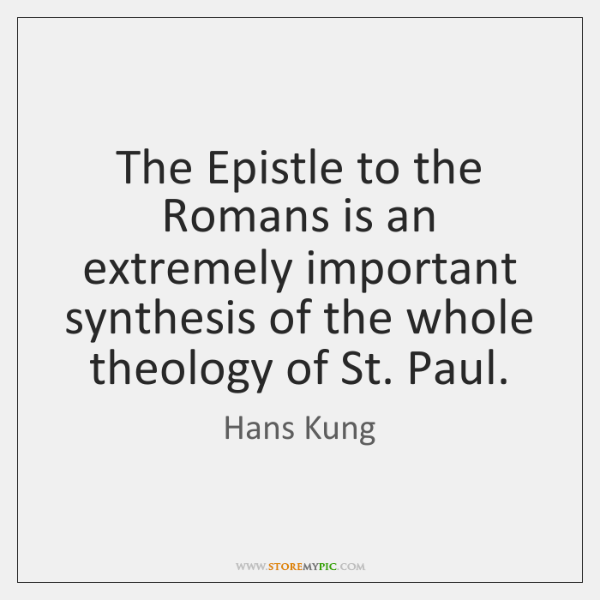 The Epistle to the Romans is an extremely important synthesis of the ...