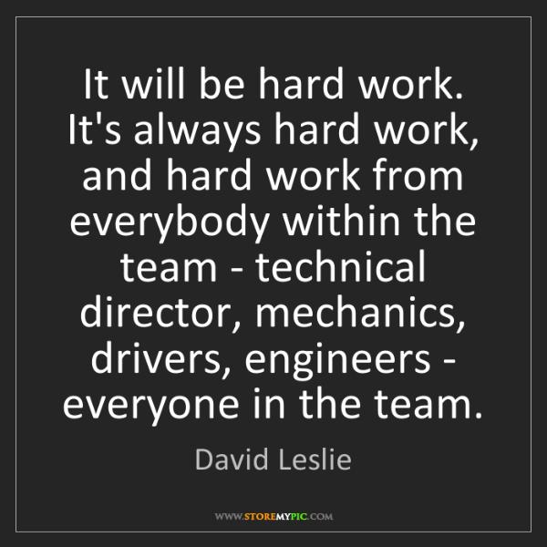 Hard Work Team Quotes: David Leslie: It Will Be Hard Work. It's Always Hard Work