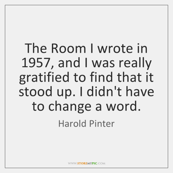 The Room I wrote in 1957, and I was really gratified to find ...