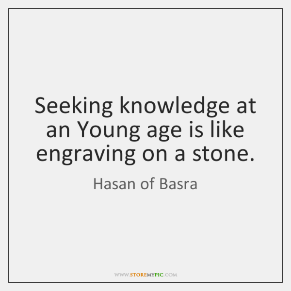 Seeking knowledge at an Young age is like engraving on a stone.