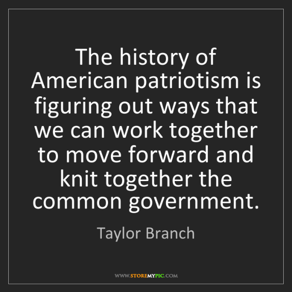Taylor Branch: The history of American patriotism is figuring out ways...