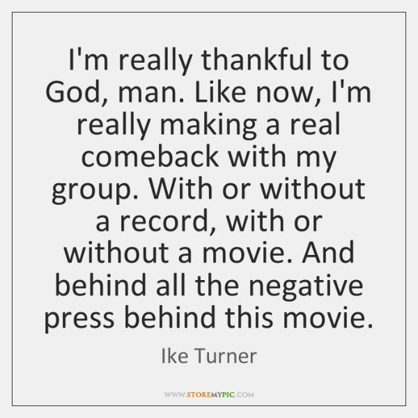 I'm really thankful to God, man. Like now, I'm really making a ...