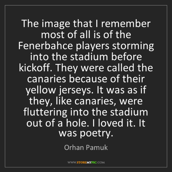 Orhan Pamuk: The image that I remember most of all is of the Fenerbahce...