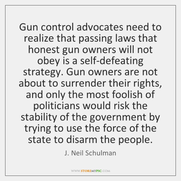 Gun control advocates need to realize that passing laws that honest gun ...
