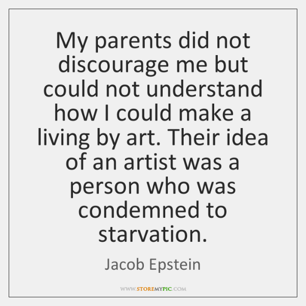 My parents did not discourage me but could not understand how I ...