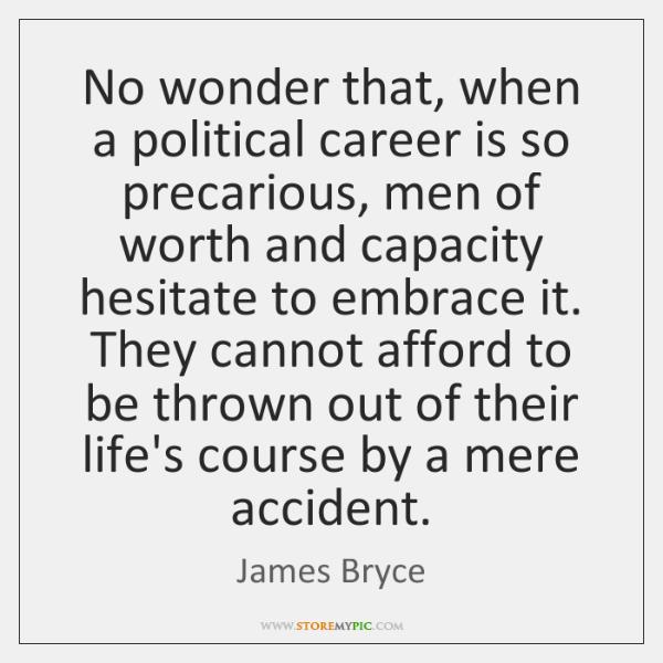 No wonder that, when a political career is so precarious, men of ...