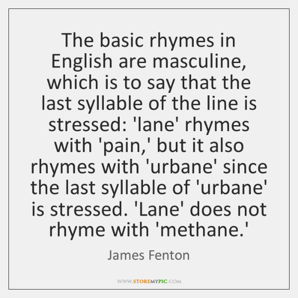The basic rhymes in English are masculine, which is to say that ...
