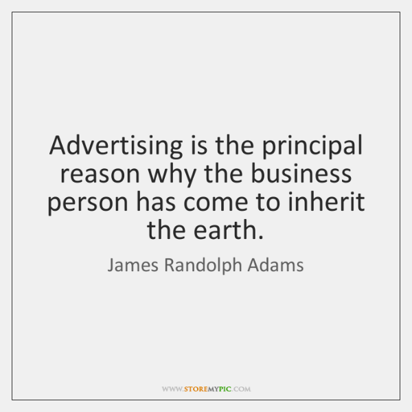 Advertising is the principal reason why the business person has come to ...