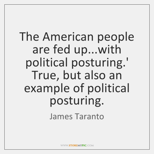 The American people are fed up...with political posturing.' True, but ...