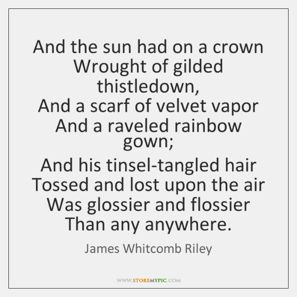 And the sun had on a crown  Wrought of gilded thistledown,  And ...