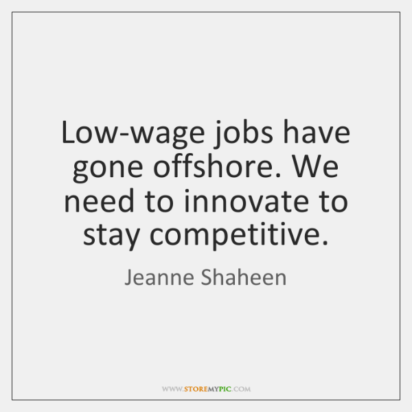 Low-wage jobs have gone offshore. We need to innovate to stay competitive.