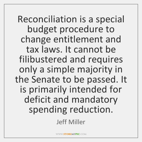 Reconciliation is a special budget procedure to change entitlement and tax laws. ...