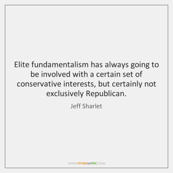 Elite fundamentalism has always going to be involved with a certain set ...