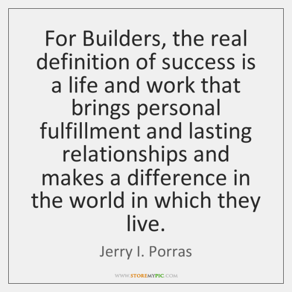 For Builders, the real definition of success is a life and work ...
