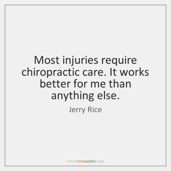 Most injuries require chiropractic care. It works better for me than anything ...