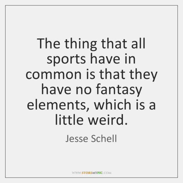 The thing that all sports have in common is that they have ...