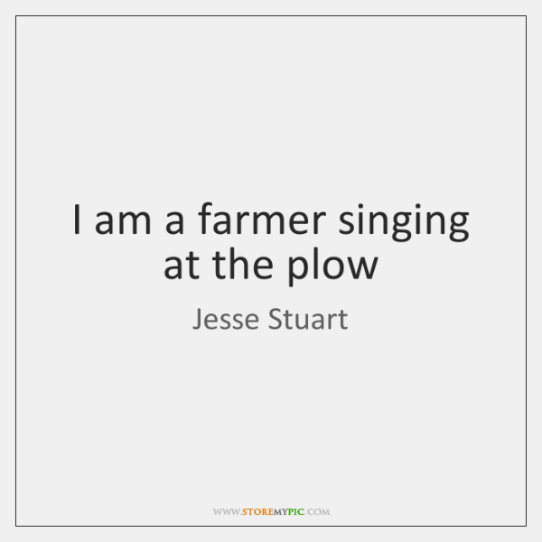 I am a farmer singing at the plow