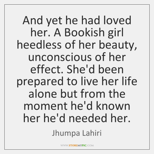 And yet he had loved her. A Bookish girl heedless of her ...
