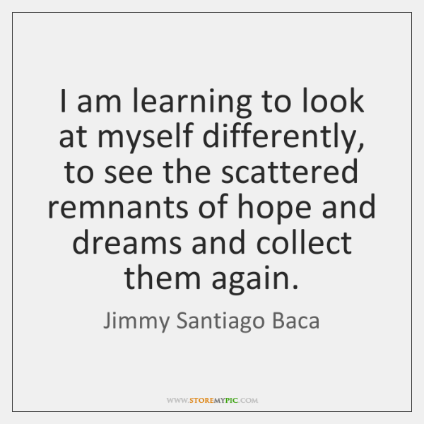 I am learning to look at myself differently, to see the scattered ...