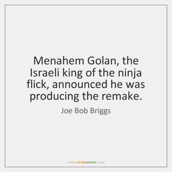 Menahem Golan, the Israeli king of the ninja flick, announced he was ...