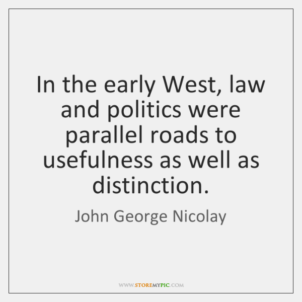 In the early West, law and politics were parallel roads to usefulness ...
