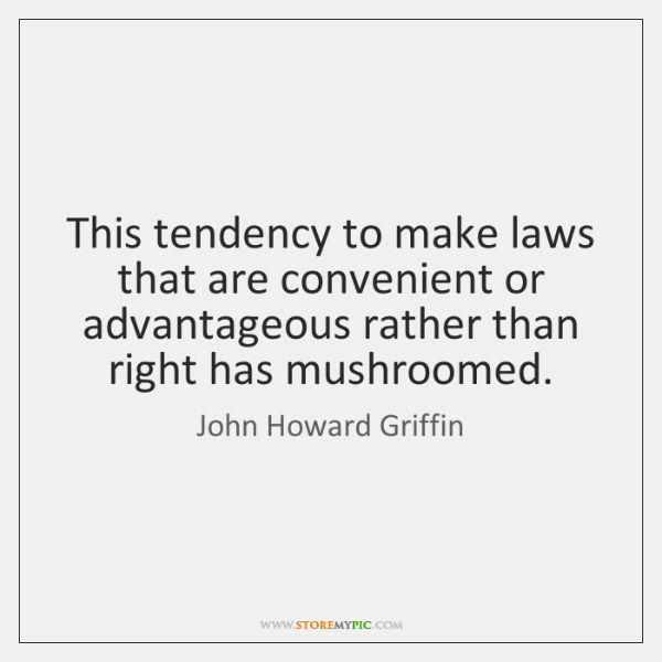 This tendency to make laws that are convenient or advantageous rather than ...