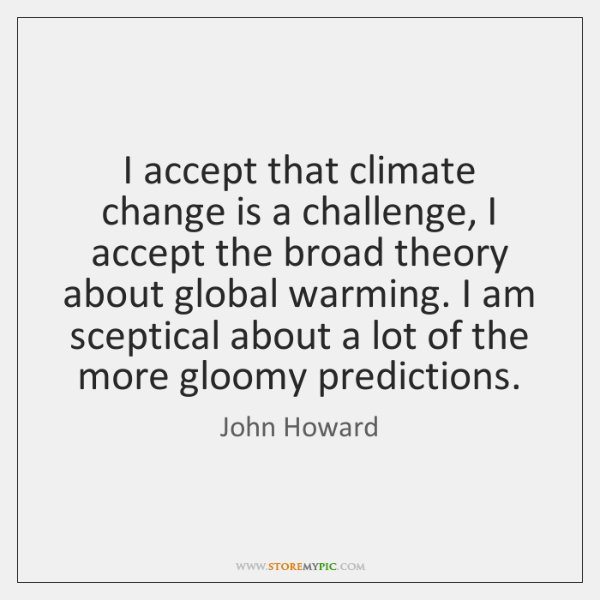 Accept The Change Quotes: I Accept That Climate Change Is A Challenge, I Accept The
