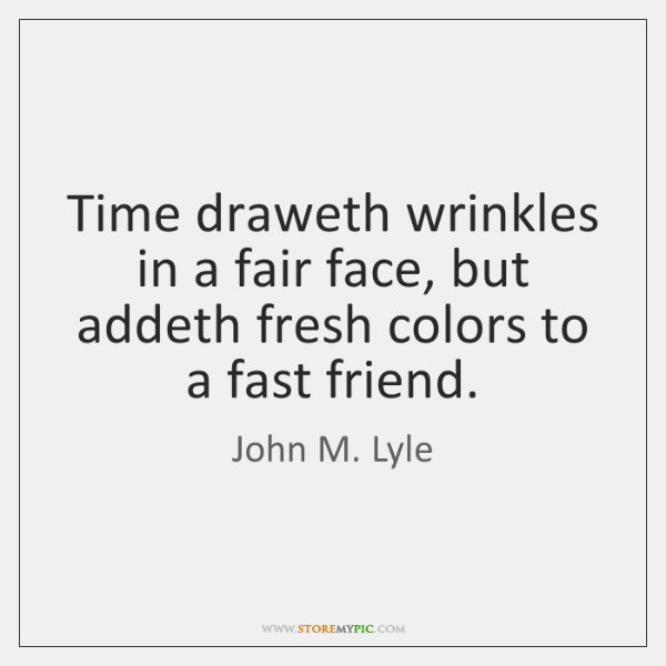 Time draweth wrinkles in a fair face, but addeth fresh colors to ...