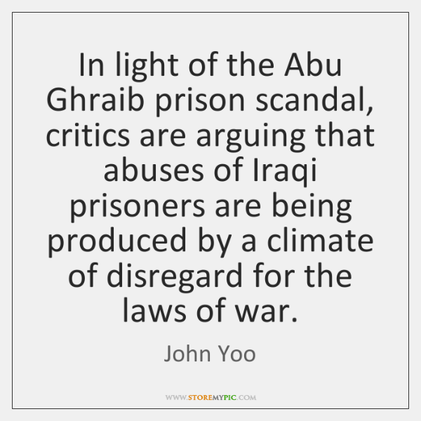 In light of the Abu Ghraib prison scandal, critics are arguing that ...