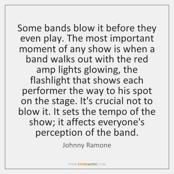 Some bands blow it before they even play. The most important moment ...