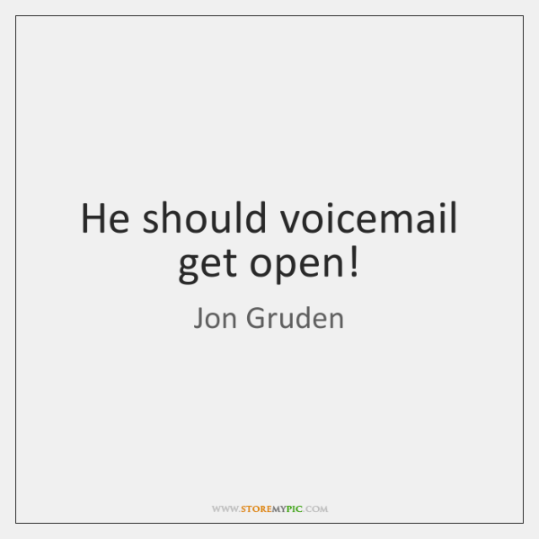He should voicemail get open!