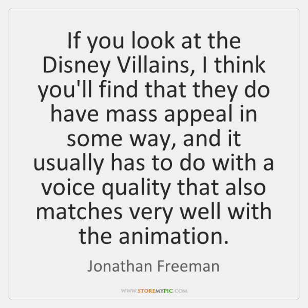 If you look at the Disney Villains, I think you'll find that ...