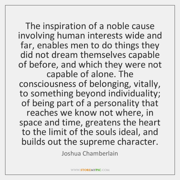 The inspiration of a noble cause involving human interests wide and far, ...
