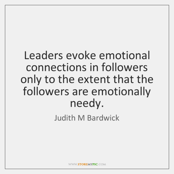 Leaders evoke emotional connections in followers only to the extent that the ...