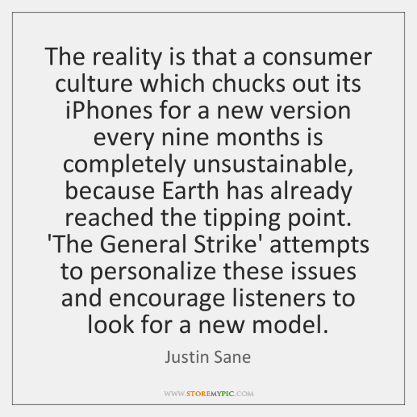 The reality is that a consumer culture which chucks out its iPhones ...