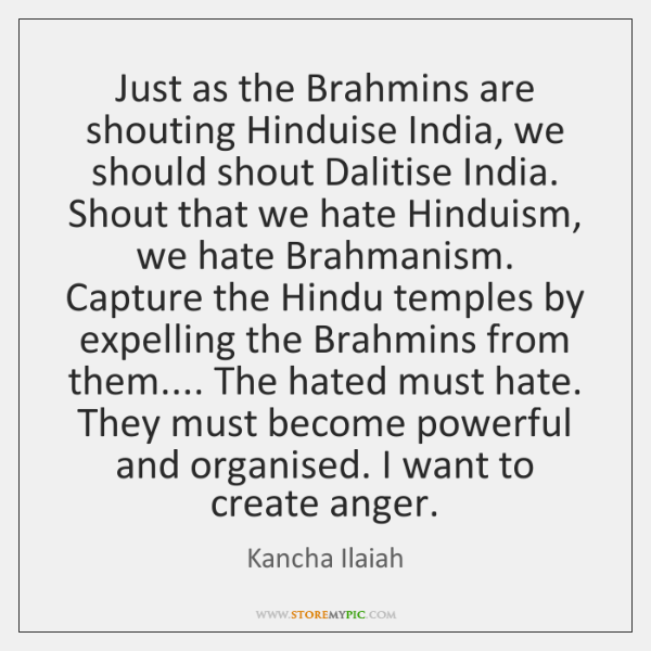 Just as the Brahmins are shouting Hinduise India, we should shout Dalitise ...
