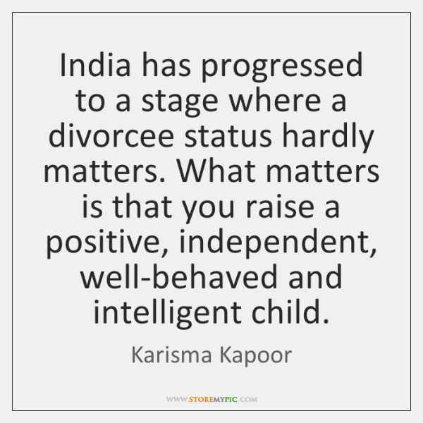 India has progressed to a stage where a divorcee status hardly matters. ...