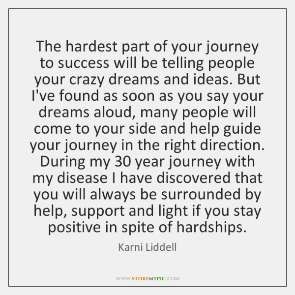 The hardest part of your journey to success will be telling people ...