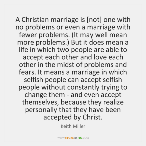 A Christian marriage is [not] one with no problems or even a ...