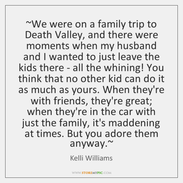 ~We were on a family trip to Death Valley, and there were ...