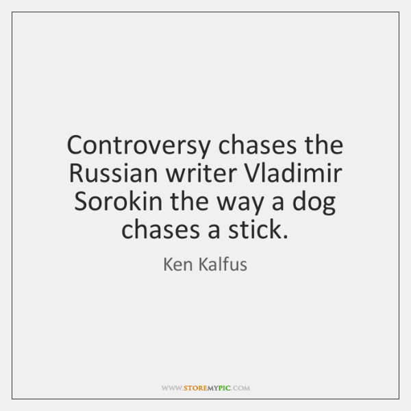 Controversy chases the Russian writer Vladimir Sorokin the way a dog chases ...