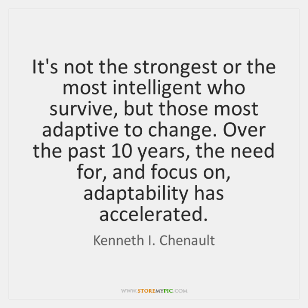 It's not the strongest or the most intelligent who survive, but those ...